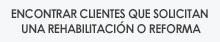 Encontrar clientes para Rehabilitación o Reforma